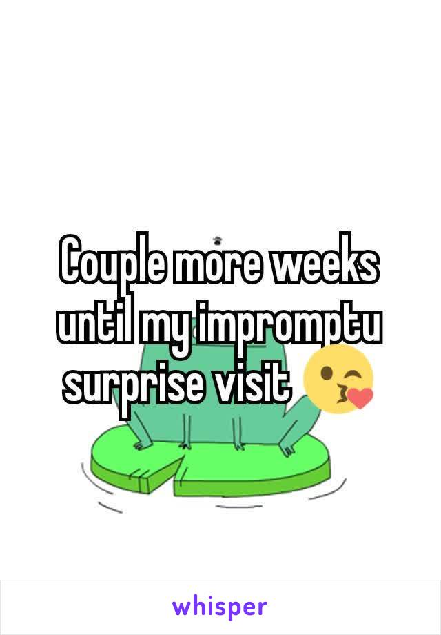 Couple more weeks until my impromptu surprise visit 😘