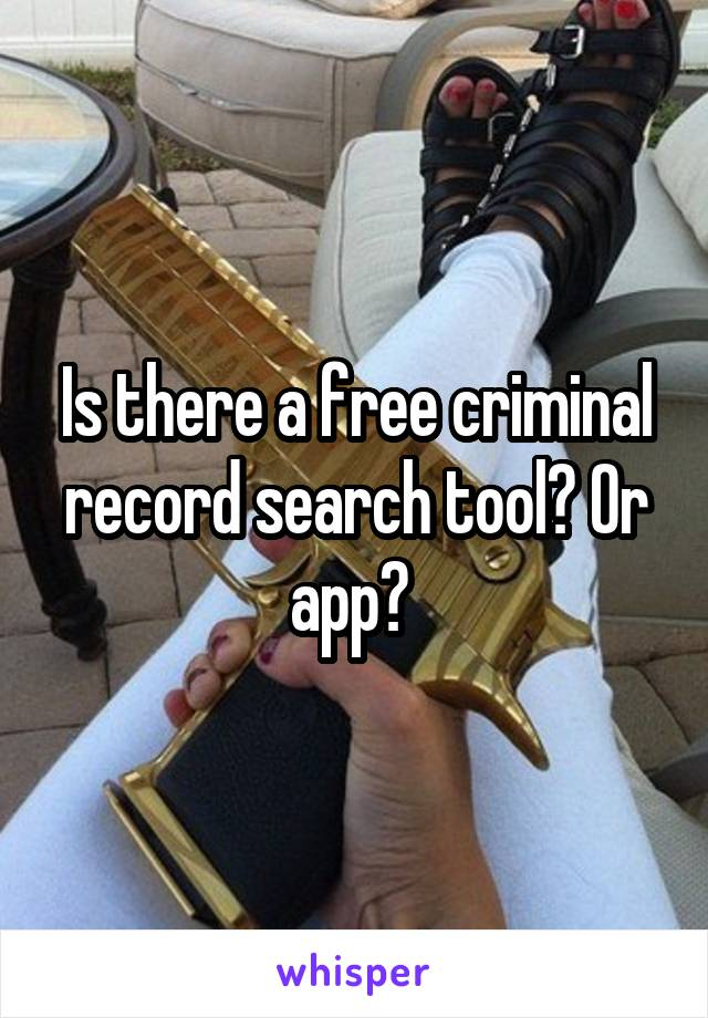 Is there a free criminal record search tool? Or app?