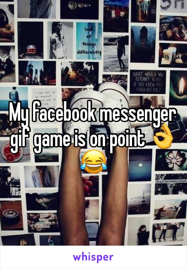 My facebook messenger gif game is on point 👌😂