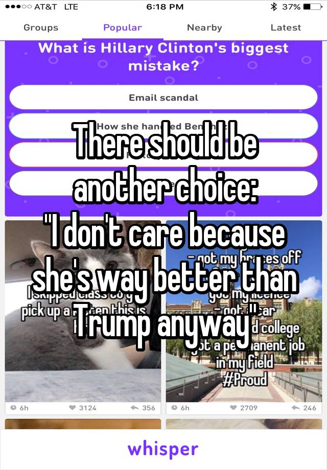 "There should be another choice: ""I don't care because she's way better than Trump anyway"""