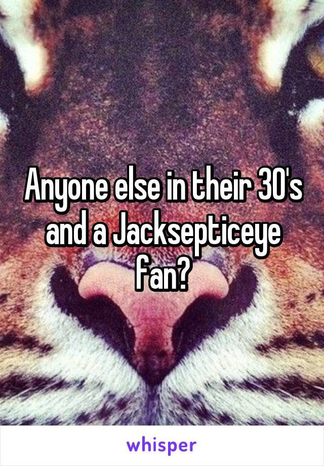 Anyone else in their 30's and a Jacksepticeye fan?