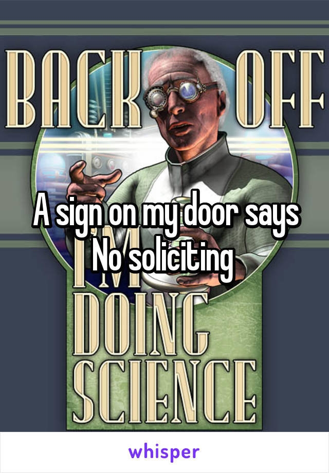 A sign on my door says No soliciting
