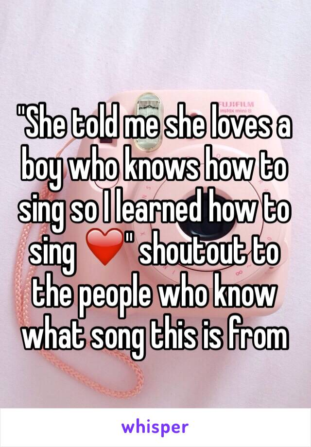 """""""She told me she loves a boy who knows how to sing so I learned how to sing ❤️"""" shoutout to the people who know what song this is from"""