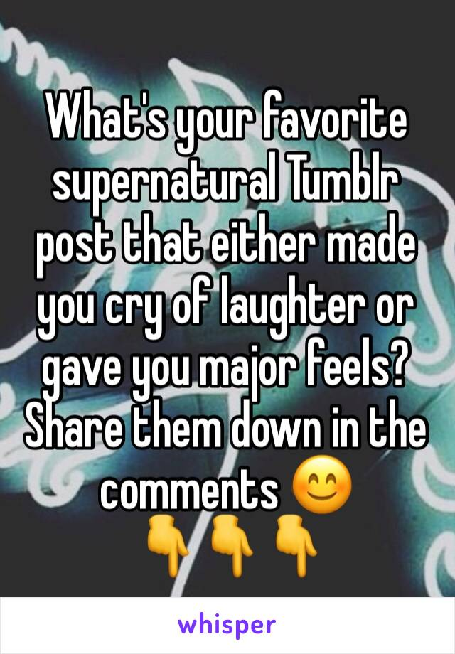 What's your favorite supernatural Tumblr post that either made you cry of laughter or gave you major feels?  Share them down in the comments 😊 👇👇👇