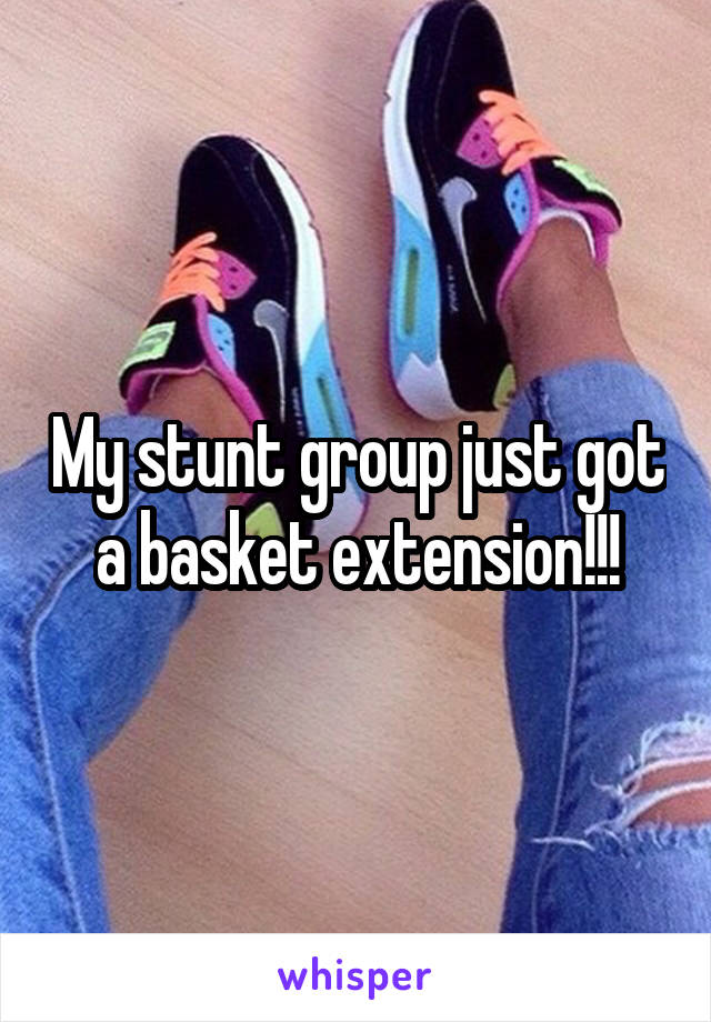 My stunt group just got a basket extension!!!