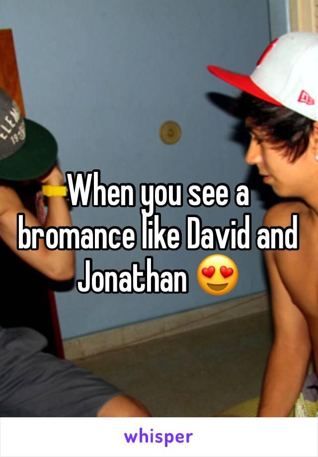When you see a bromance like David and Jonathan 😍