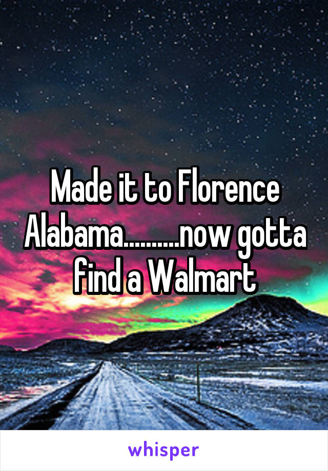 Made it to Florence Alabama..........now gotta find a Walmart