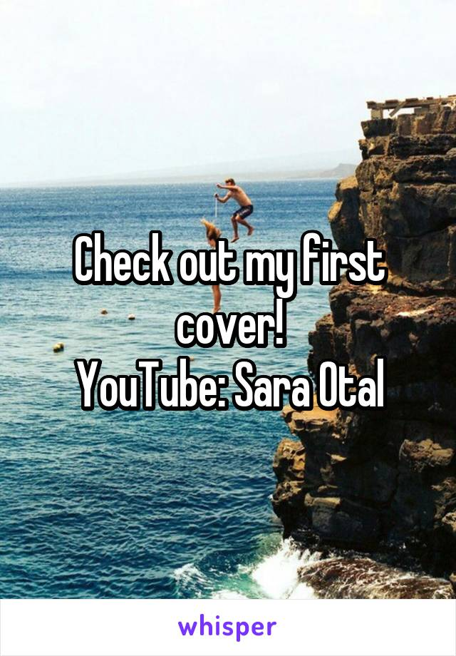 Check out my first cover! YouTube: Sara Otal