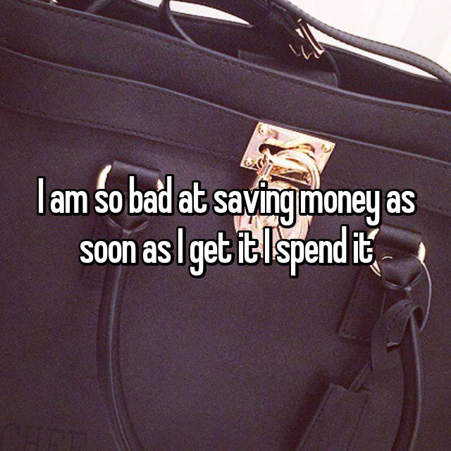 I am so bad at saving money as soon as I get it I spend it 😂