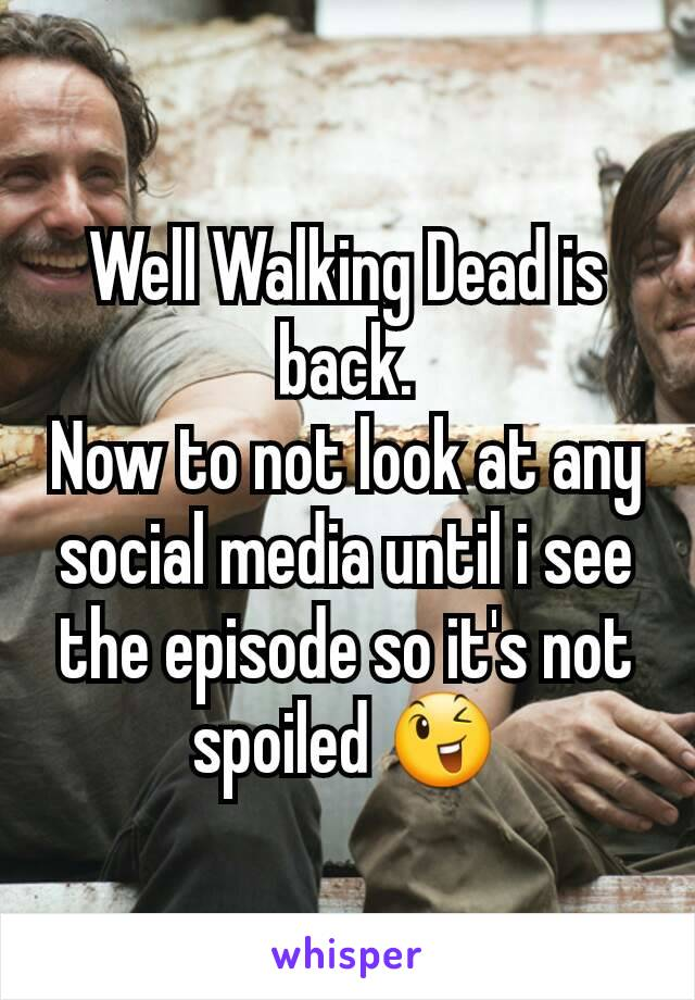 Well Walking Dead is back. Now to not look at any social media until i see the episode so it's not spoiled 😉
