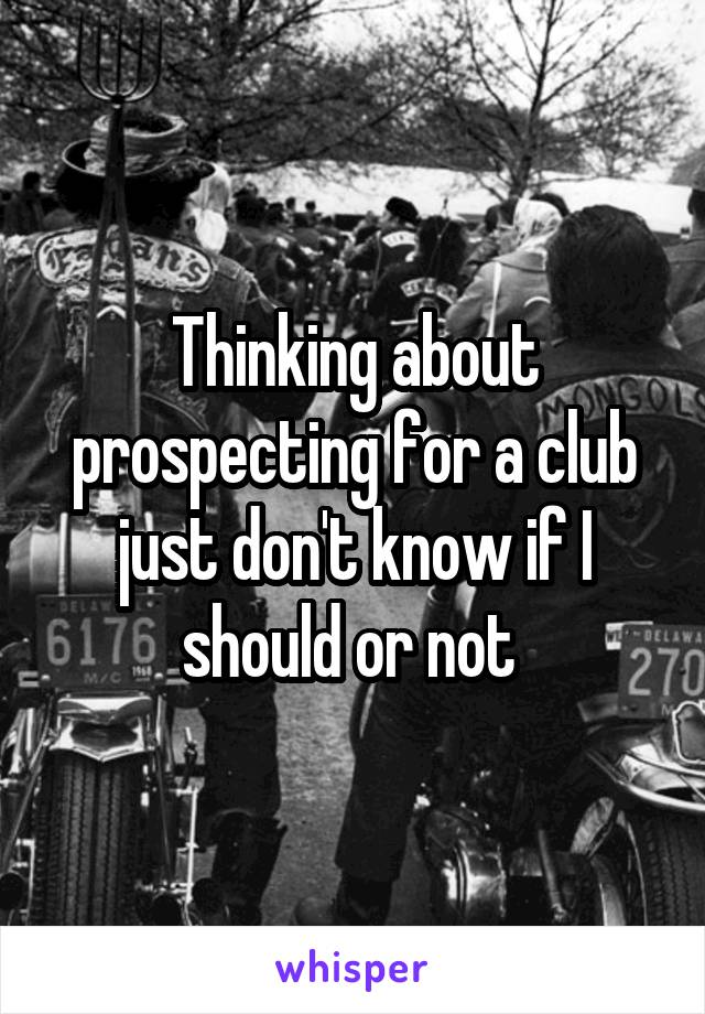 Thinking about prospecting for a club just don't know if I should or not