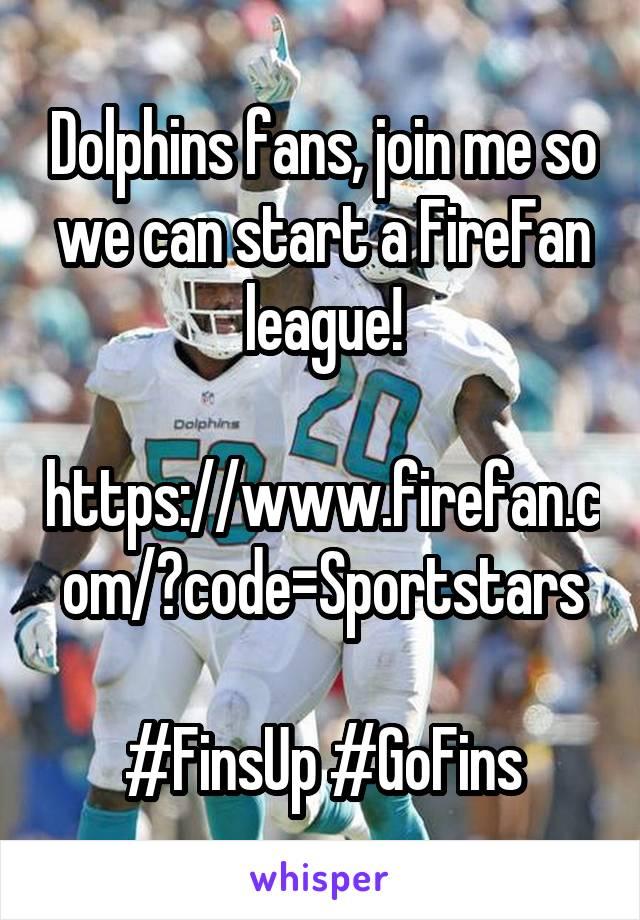 Dolphins fans, join me so we can start a FireFan league!  https://www.firefan.com/?code=Sportstars  #FinsUp #GoFins