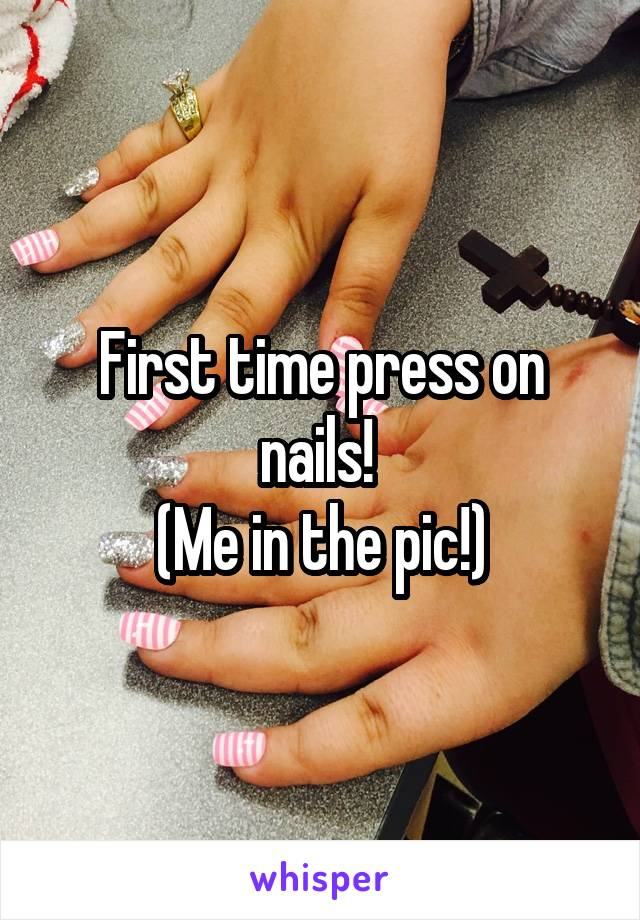 First time press on nails!  (Me in the pic!)