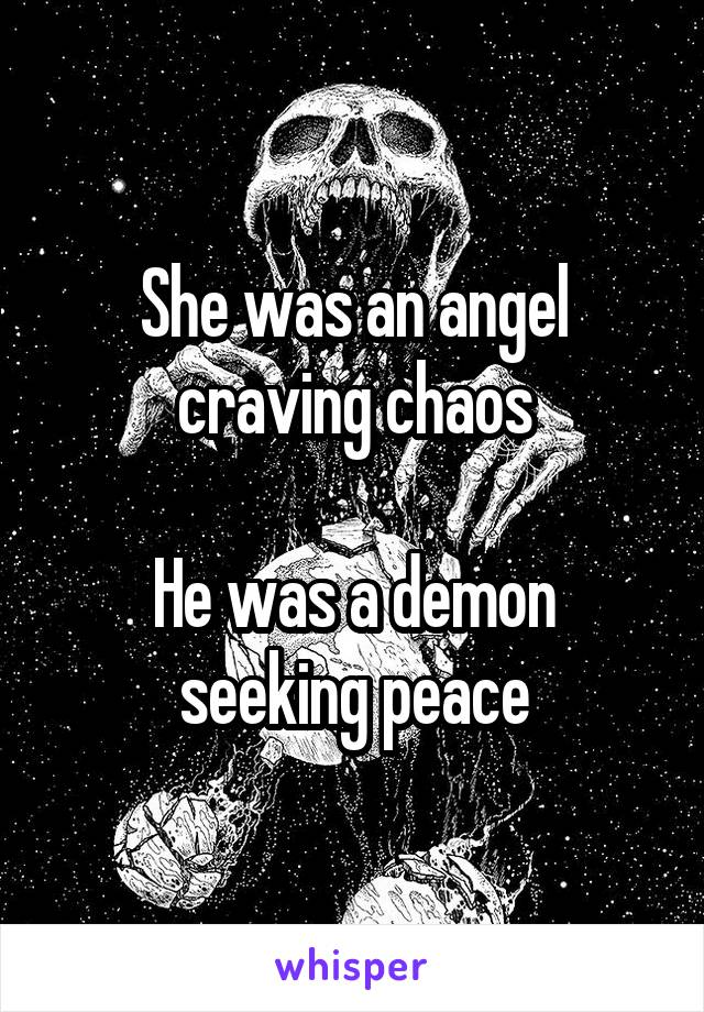She was an angel craving chaos  He was a demon seeking peace