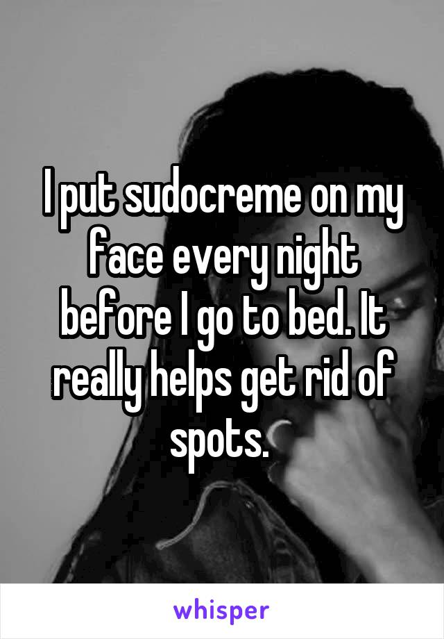 I put sudocreme on my face every night before I go to bed. It really helps get rid of spots.