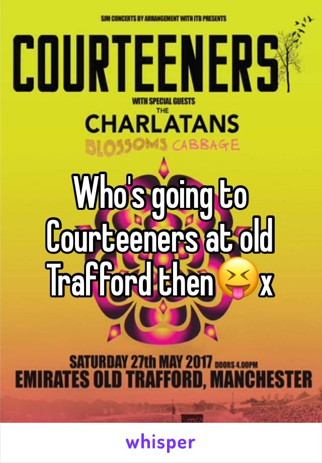 Who's going to Courteeners at old Trafford then😝x