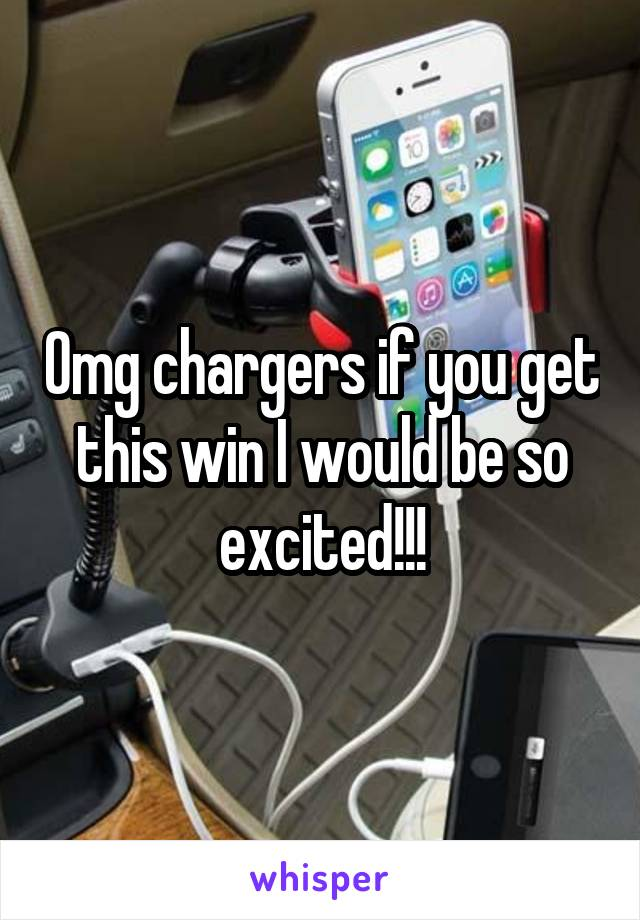 Omg chargers if you get this win I would be so excited!!!