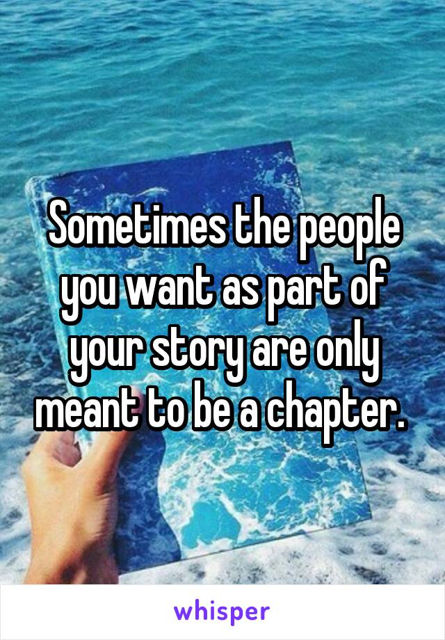 Sometimes the people you want as part of your story are only meant to be a chapter.