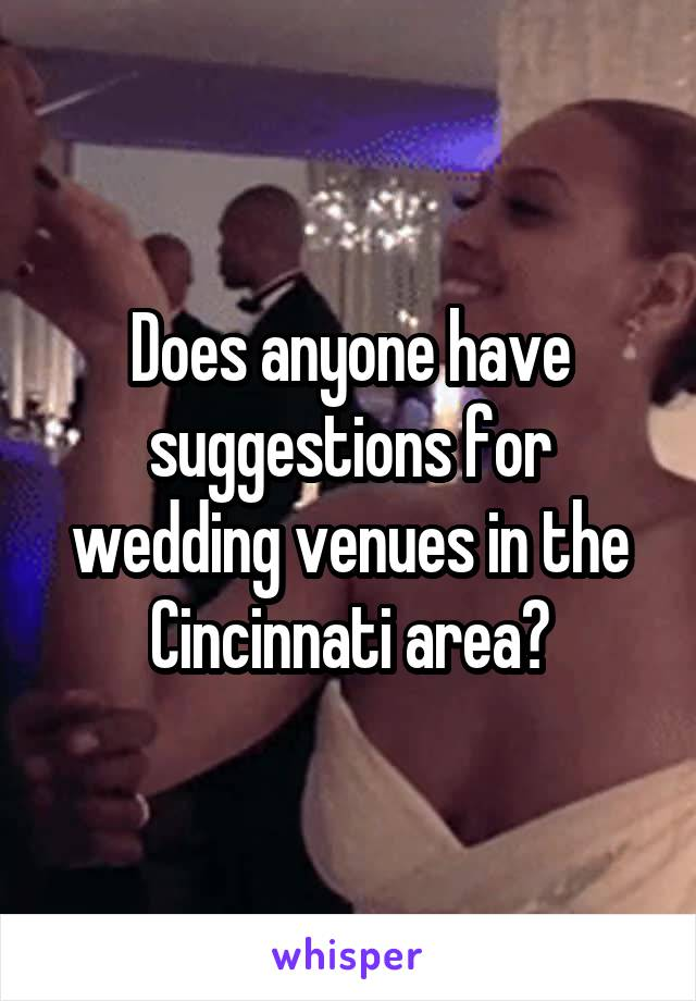 Does anyone have suggestions for wedding venues in the Cincinnati area?