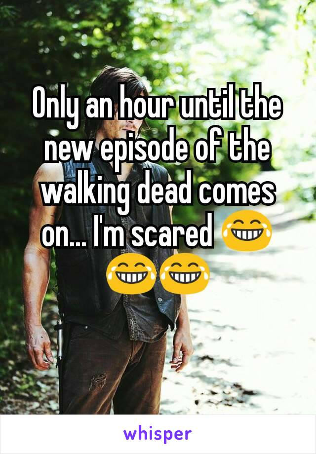 Only an hour until the new episode of the walking dead comes on... I'm scared 😂😂😂