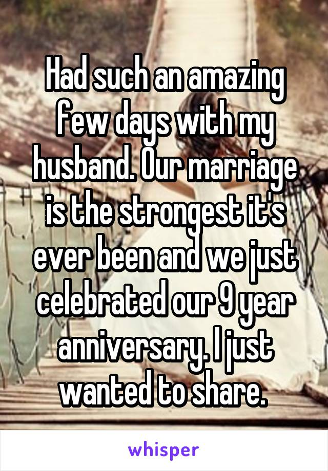 Had such an amazing few days with my husband. Our marriage is the strongest it's ever been and we just celebrated our 9 year anniversary. I just wanted to share.