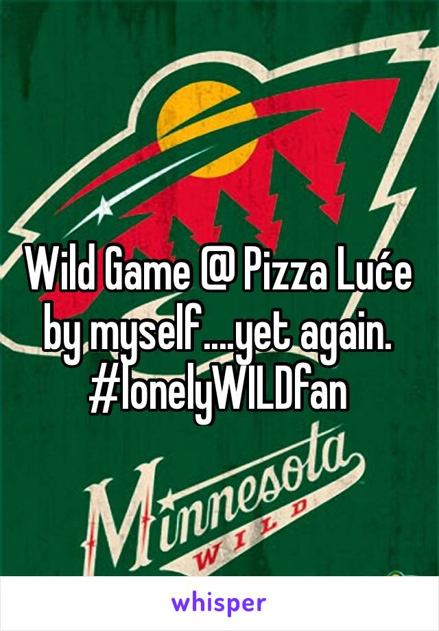 Wild Game @ Pizza Luće by myself....yet again. #lonelyWILDfan