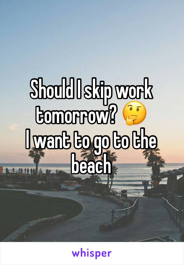 Should I skip work tomorrow? 🤔 I want to go to the beach