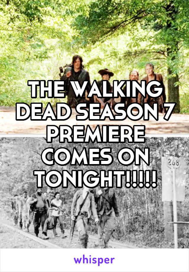 THE WALKING DEAD SEASON 7 PREMIERE COMES ON TONIGHT!!!!!