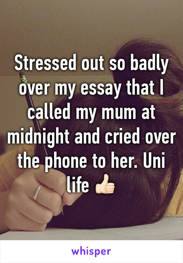 Stressed out so badly over my essay that I called my mum at midnight and cried over the phone to her. Uni life 👍🏻