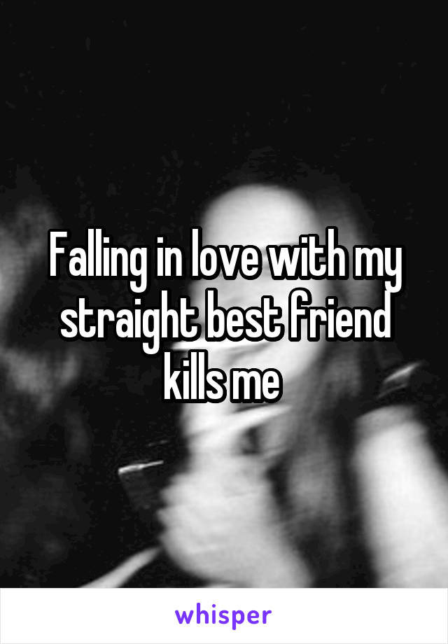 Falling in love with my straight best friend kills me