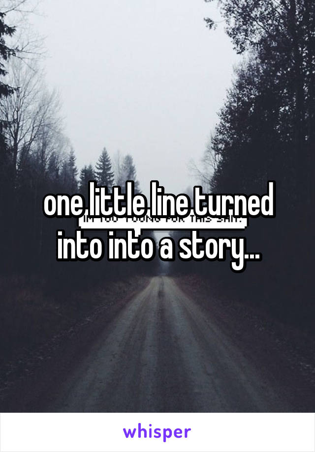 one little line turned into into a story...