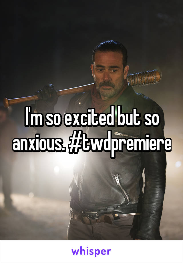 I'm so excited but so anxious. #twdpremiere