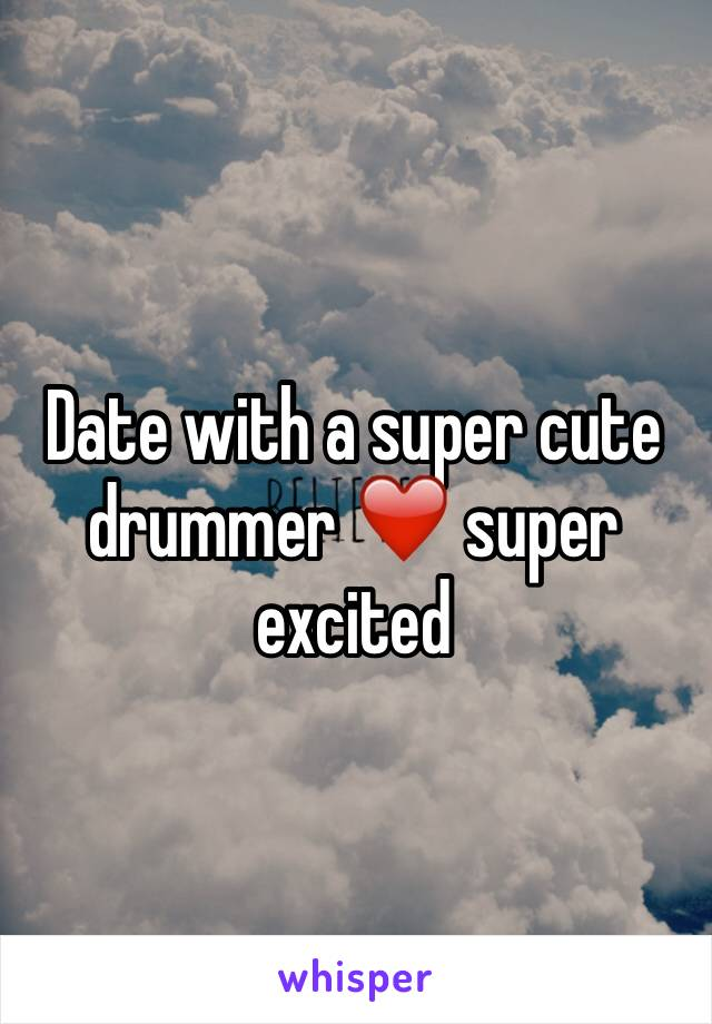 Date with a super cute drummer ❤️ super excited
