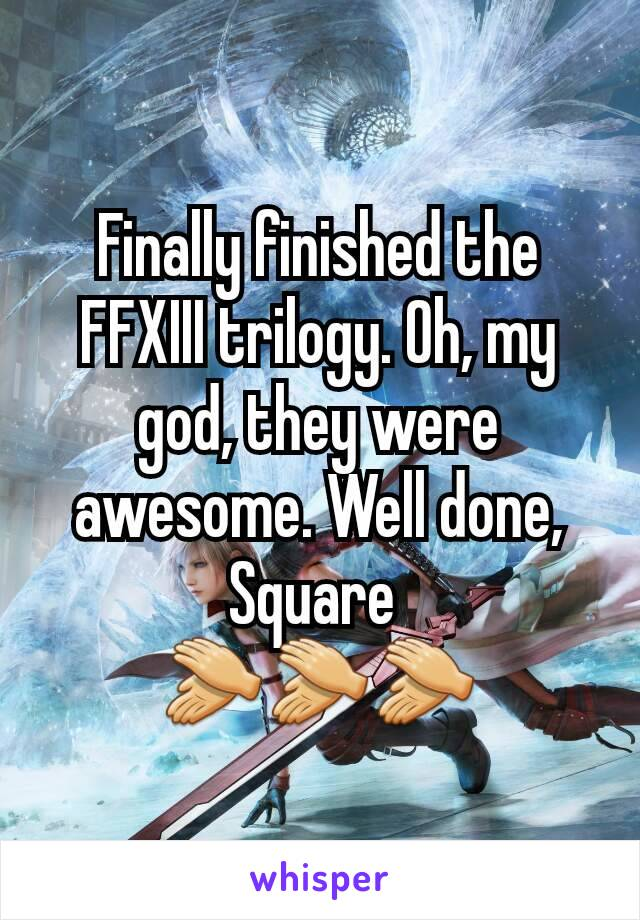 Finally finished the FFXIII trilogy. Oh, my god, they were awesome. Well done, Square  👏👏👏