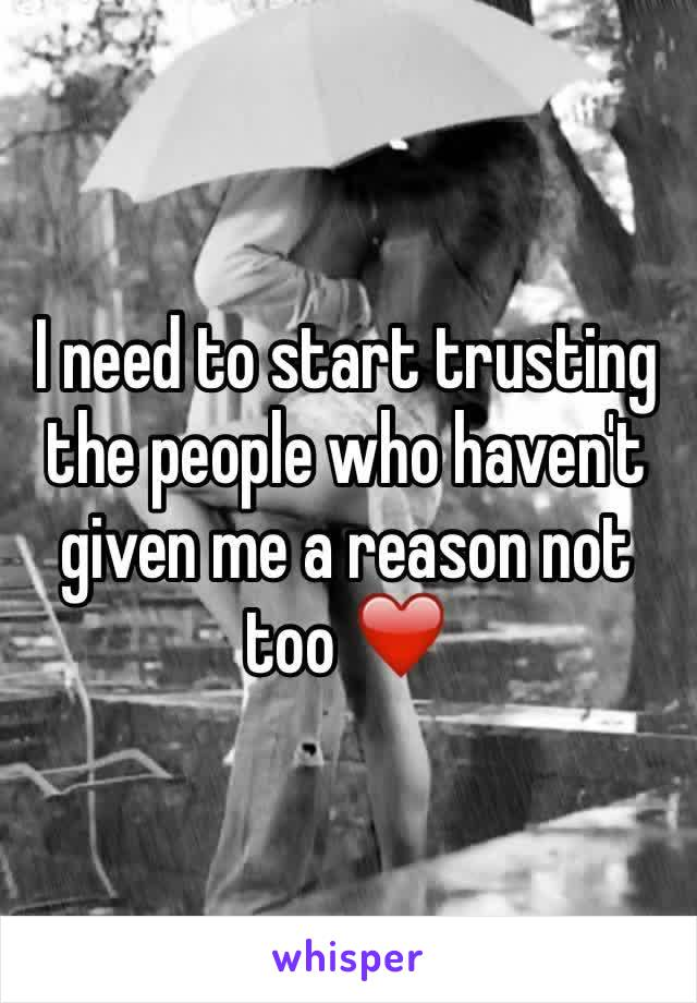 I need to start trusting the people who haven't given me a reason not too ❤️