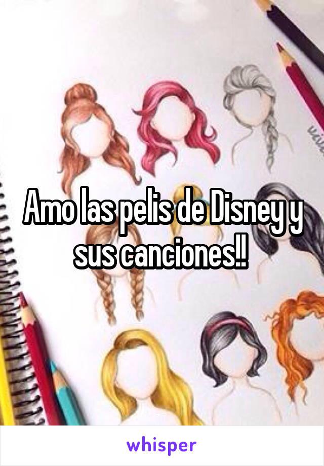 Amo las pelis de Disney y sus canciones!!