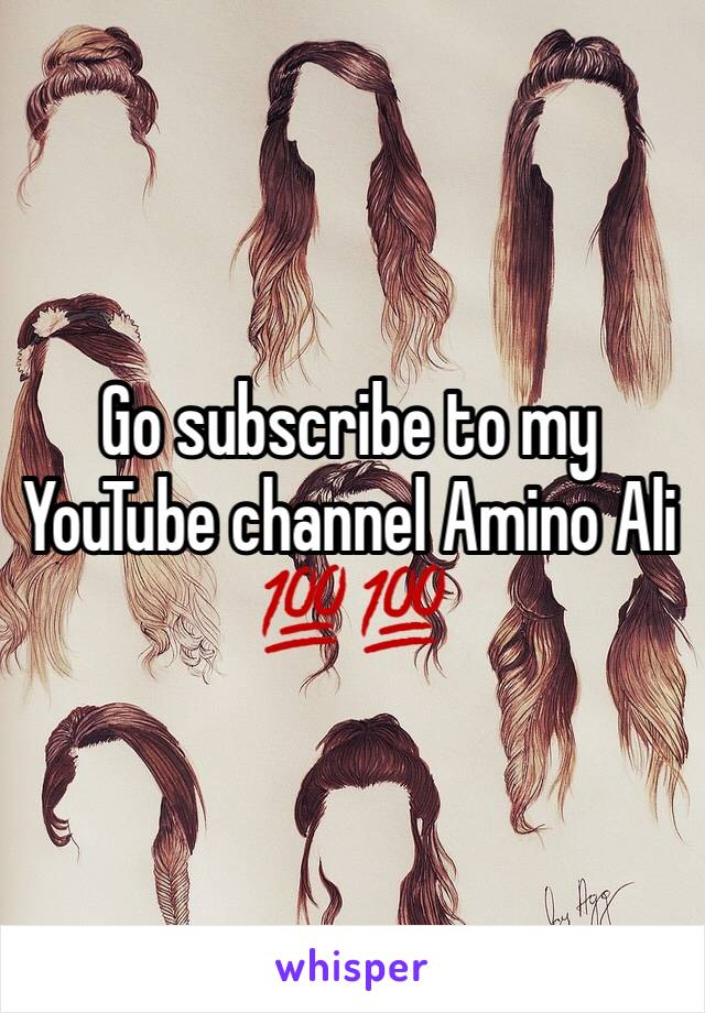 Go subscribe to my YouTube channel Amino Ali 💯💯
