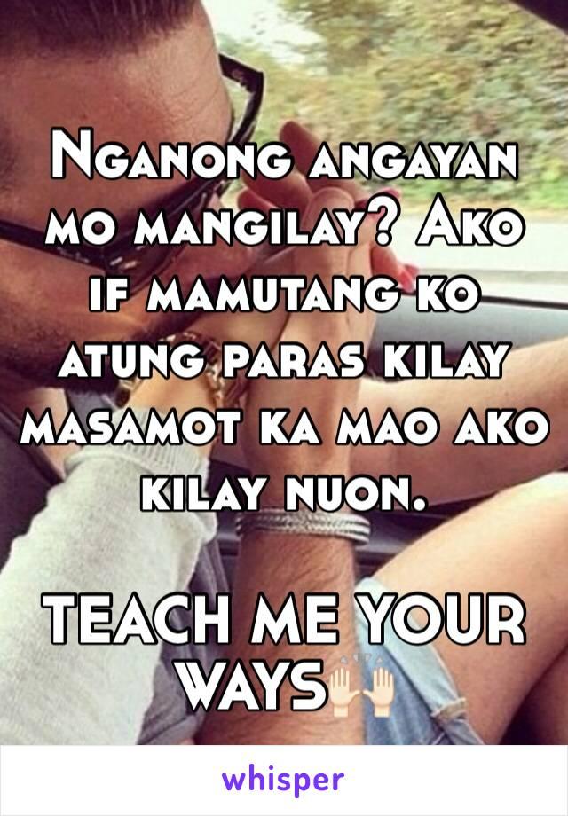 Nganong angayan mo mangilay? Ako if mamutang ko atung paras kilay masamot ka mao ako kilay nuon.   TEACH ME YOUR WAYS🙌🏻