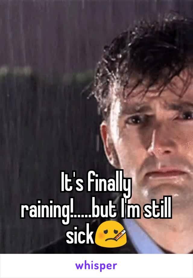 It's finally raining!.....but I'm still sick🤒