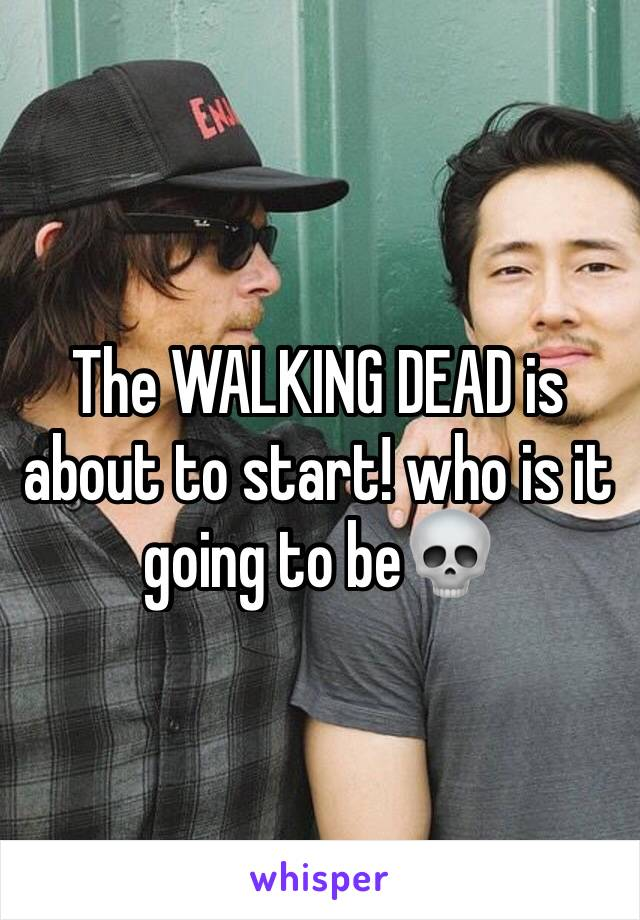 The WALKING DEAD is about to start! who is it going to be💀