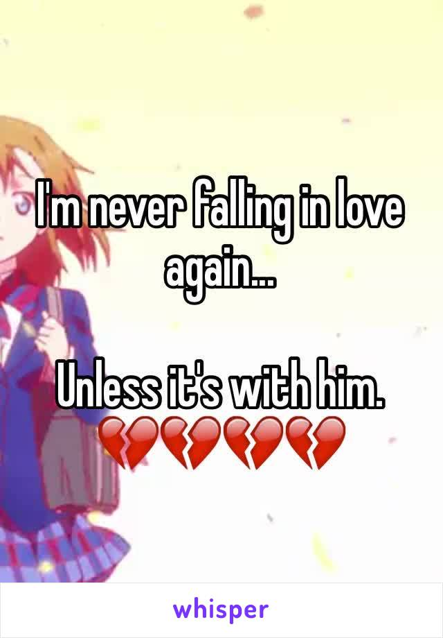 I'm never falling in love again...  Unless it's with him. 💔💔💔💔