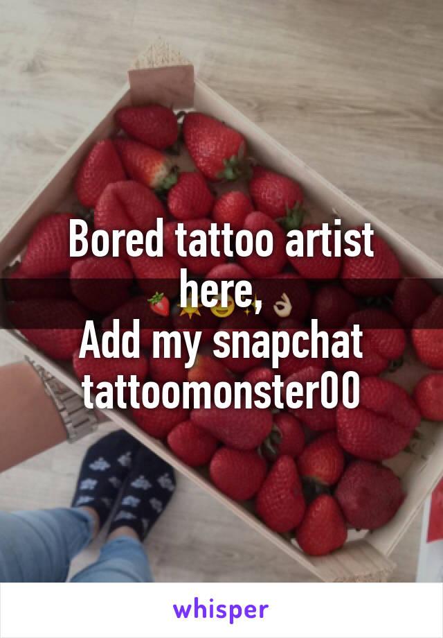 Bored tattoo artist here, Add my snapchat tattoomonster00