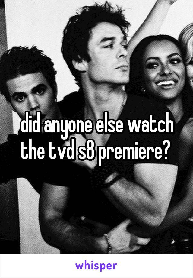 did anyone else watch the tvd s8 premiere?