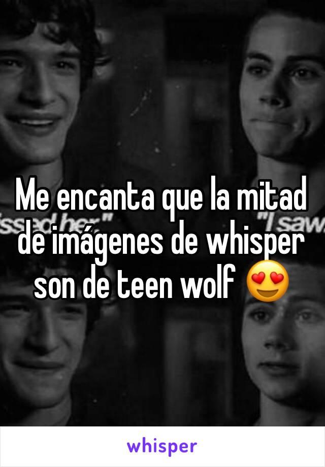 Me encanta que la mitad de imágenes de whisper son de teen wolf 😍