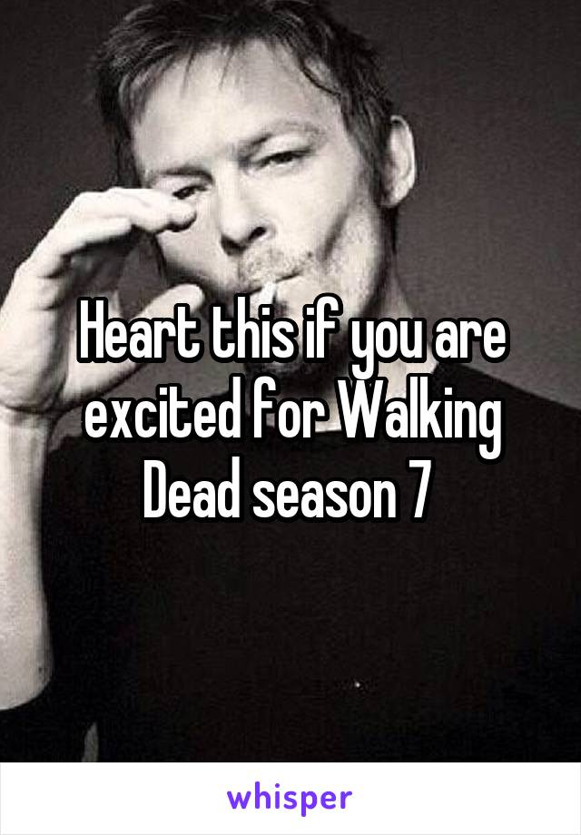 Heart this if you are excited for Walking Dead season 7