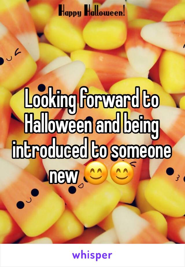 Looking forward to Halloween and being introduced to someone new 😊😊