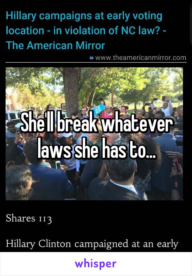 She'll break whatever laws she has to...