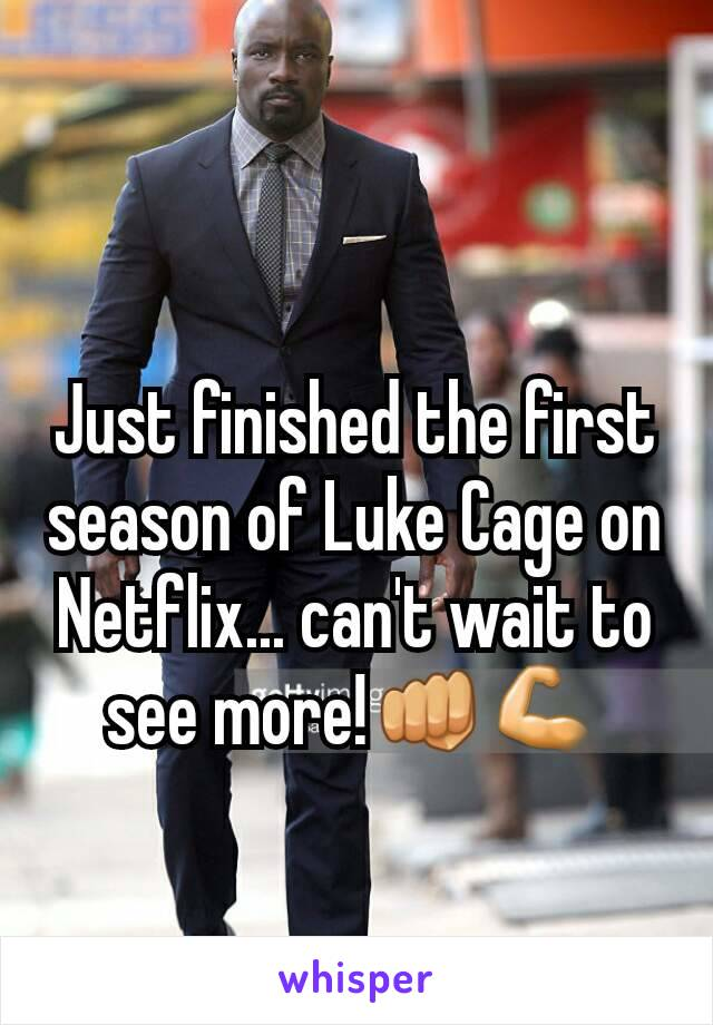Just finished the first season of Luke Cage on Netflix... can't wait to see more!👊💪