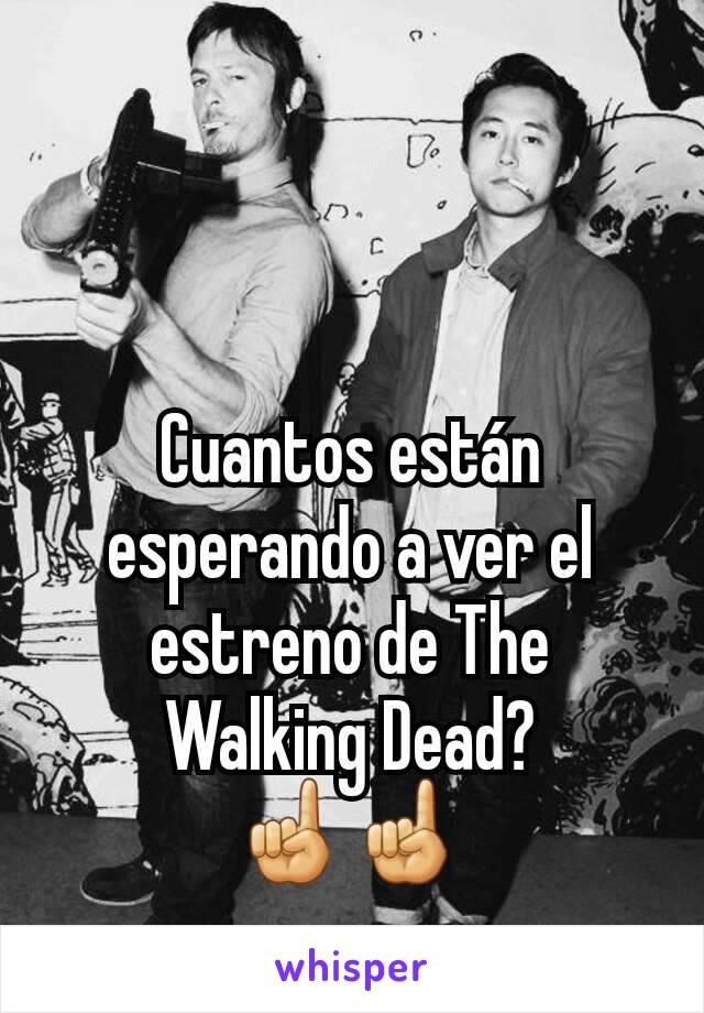 Cuantos están esperando a ver el estreno de The Walking Dead? ☝☝