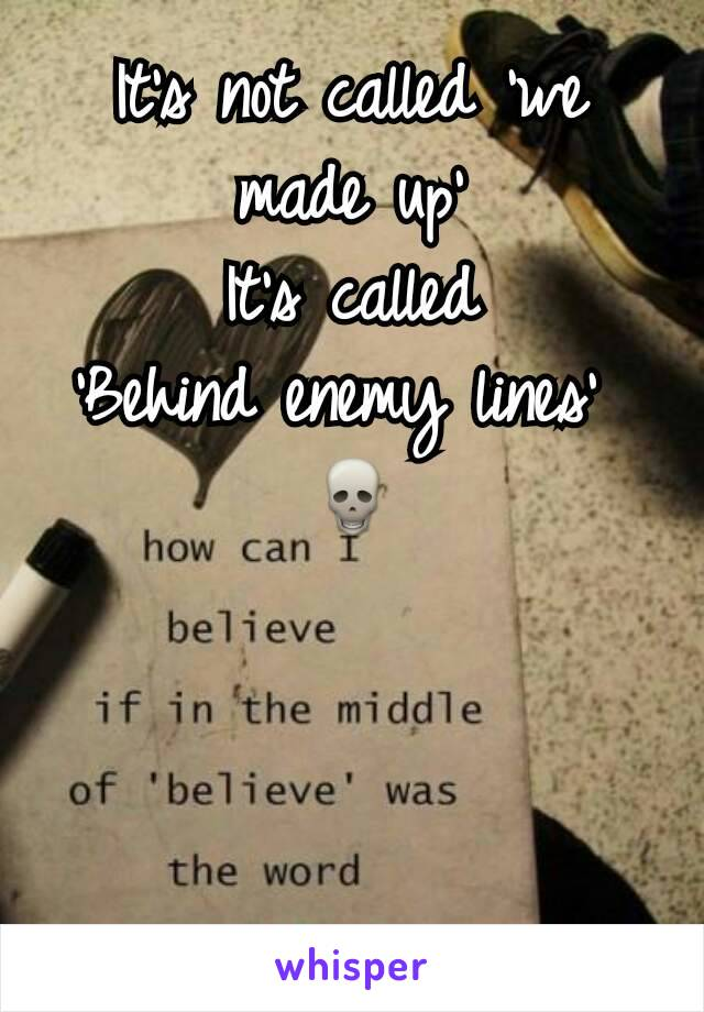 It's not called 'we made up' It's called 'Behind enemy lines'  💀